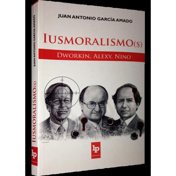 «Iusmoralismo(s). Dworkin, Alexy, Nino», del profesor Juan Antonio García Amado. (Click sobre la imagen para adquirirlo).