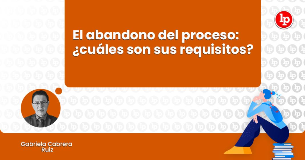 El abandono del proceso-requisitos-civil-autor-LP