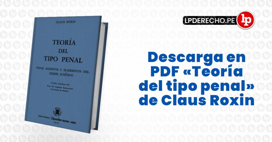 Teoria del tipo penal de Claus Roxin con logo de LP
