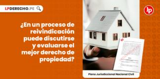 En un proceso de reivindicacion puede discutirse y evaluars el mejor derecho de propiedad-civil-LP