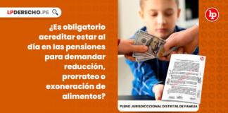 Es obligatorio acreditar estar al dia en las pensiones de alimentos para demandar reduccion, protorreo o exoneracion de alimentos-LP