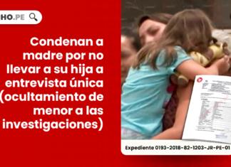 Condenan a madre por no llevar a su hija a entrevista unica - ocultamiento de menor a las investigaciones-penal -LP