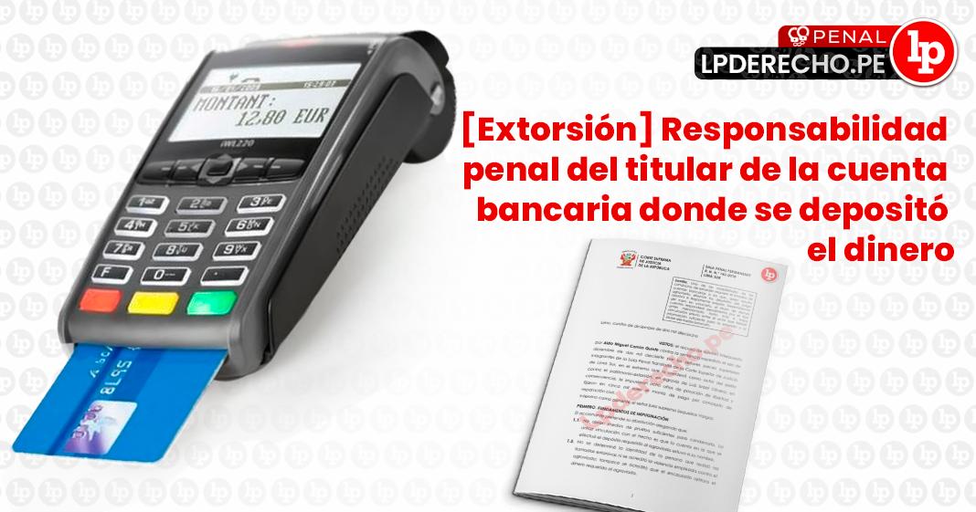 responsabilidad-penal-extorsion-cuenta-deposito-LP