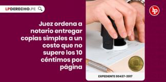 Juez ordena a notario entregar copias simples a un costo que no supere los 10 centimos por pagina con logo de LP