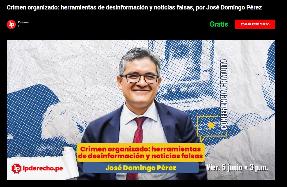 Crimen organizado: herramientas de desinformación y noticias falsas, por José Domingo Pérez