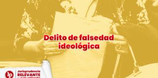 Delitos de falsedad ideológica con logo de jurisprudencia actual y relevante y LP