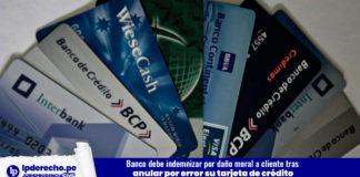 Banco debe indemnizar por daño moral a cliente tras anular por error su tarjeta de crédito- Casación 131-2018, Lima