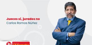 Jueces sí, jurados no, por Carlos Ramos Núñez
