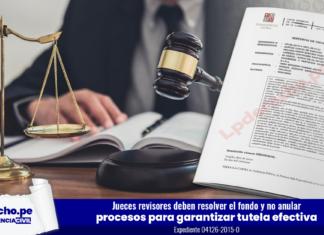 Jueces revisores deben resolver el fondo y no anular procesos para garantizar tutela efectiva