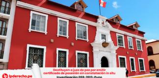 Destituyen a juez de paz por emitir certificado de posesión sin constatación in situ