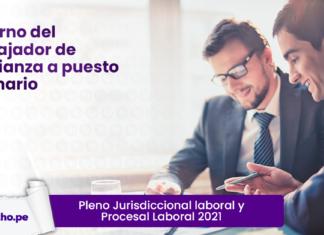 Pleno Jurisdiccional laboral y Procesal Laboral 2021: Retorno del trabajador de confianza a puesto ordinario
