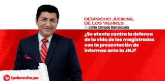 ¿Se atenta contra la defensa de la vida de los magistrados con la presentación de informes ante la JNJ?