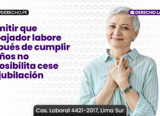 Permitir que trabajador labore después de cumplir 70 años no imposibilita cese por jubilación