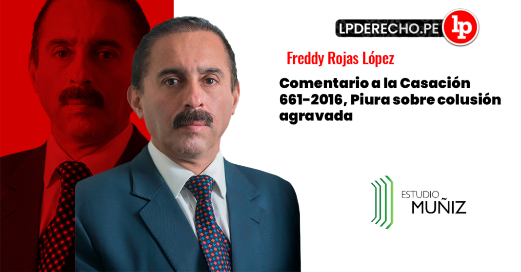 Comentario a la Casacion 661-2016, Piura sobre colusion agravada-Fredy Rojas-LP