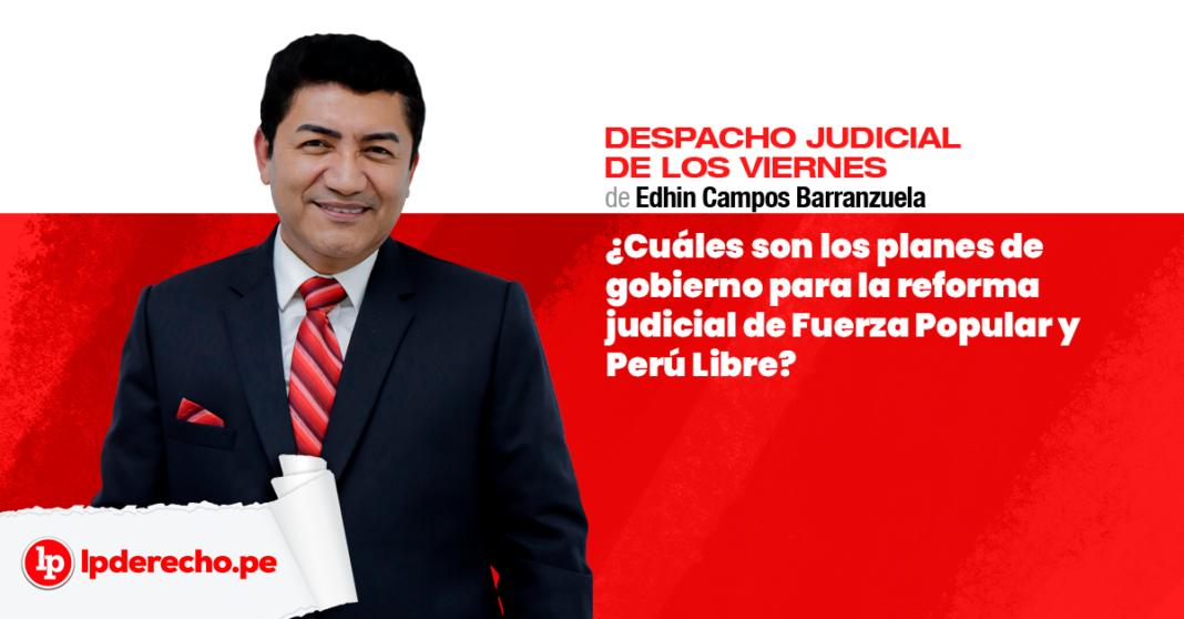 ¿Cuáles son los planes de gobierno para la reforma judicial de Fuerza Popular y Perú Libre?