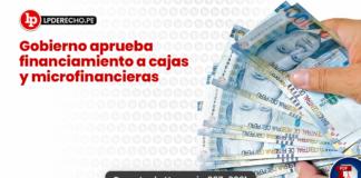 Gobierno aprueba financiamiento a cajas y microfinancieras