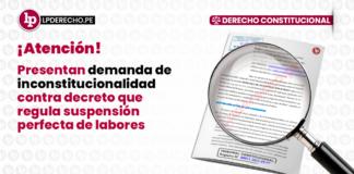 Demanda de inconstitucionalidad contra decreto suspension perfecta de labores-LP