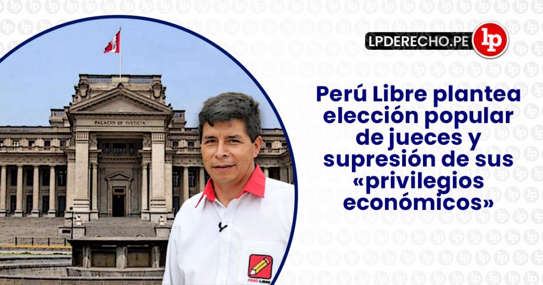 Perú Libre plantea elección popular de jueces y supresión de sus «privilegios económicos» con logo de LP