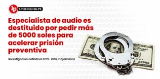 Especialista de audio es destituido por pedir más de 5000 soles para acelerar prisión preventiva