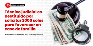 Técnico judicial es destituido por solicitar 2000 soles para favorecer en caso de familia