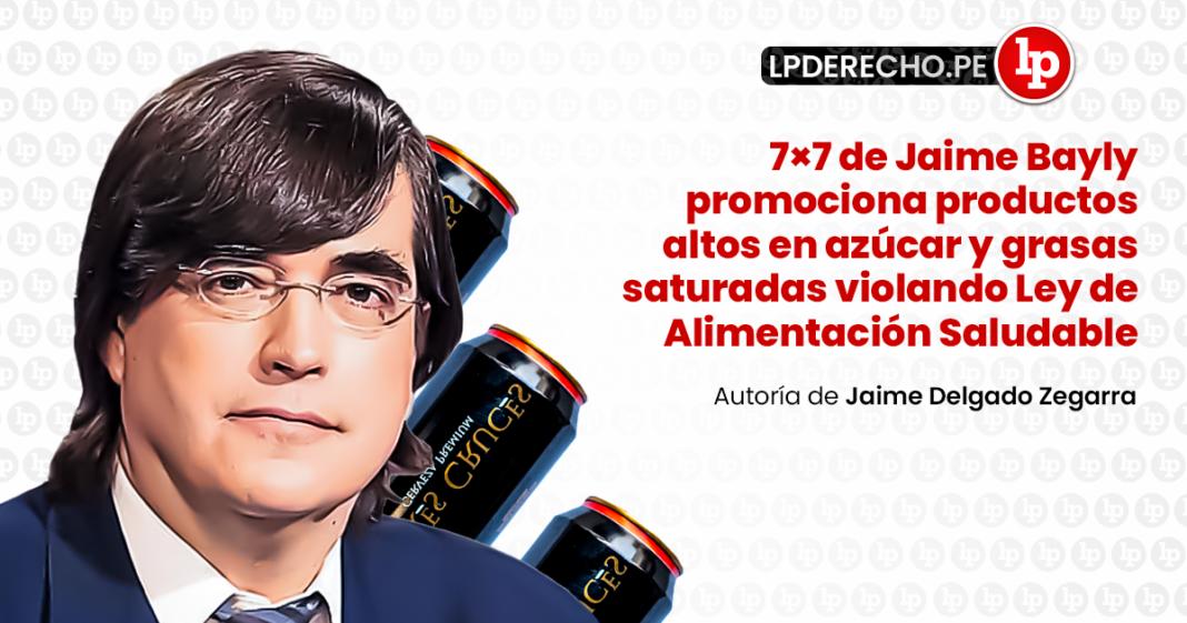 7×7 de Jaime Bayly promociona productos altos en azúcar y grasas saturadas violando Ley de Alimentación Saludable
