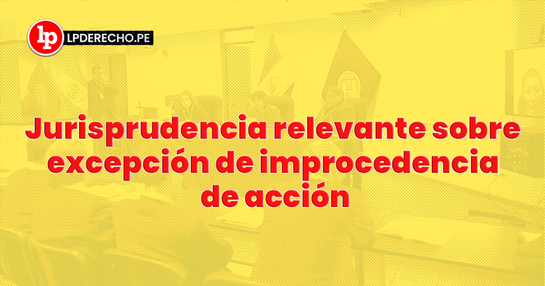 Jurisprudencia relevante sobre excepción de improcedencia de acción con logo de LP