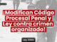 ¡Modifican Código Procesal Penal y Ley contra crimen organizado! Publican Ley 31166