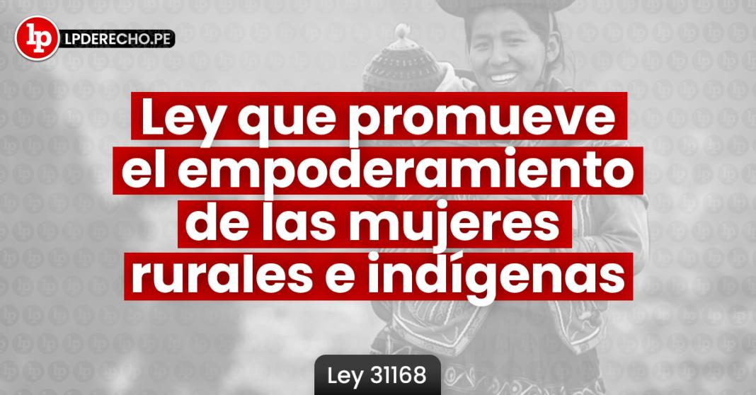 Ley 31168: Ley que promueve el empoderamiento de las mujeres rurales e indígenas