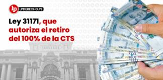 Ley 31171, que autoriza el retiro del 100% de la CTS