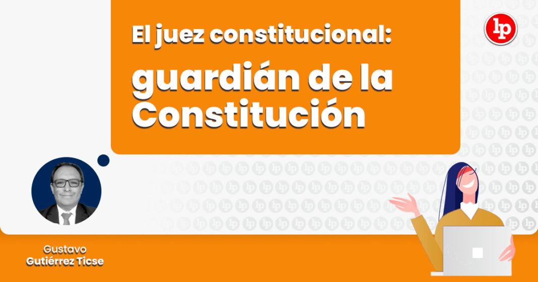 juez constitucional guardian constitucion LP