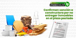 sancion-constructora-no-entregar-inmuebles-en-plazo-pactado-administrativo-indecopi-LP