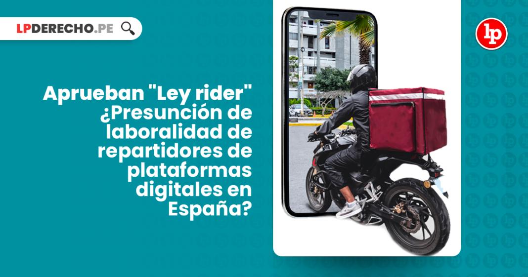 Aprueban Ley rider-presuncion de laboralidad de repartidores de plataformas digitales en España-LP