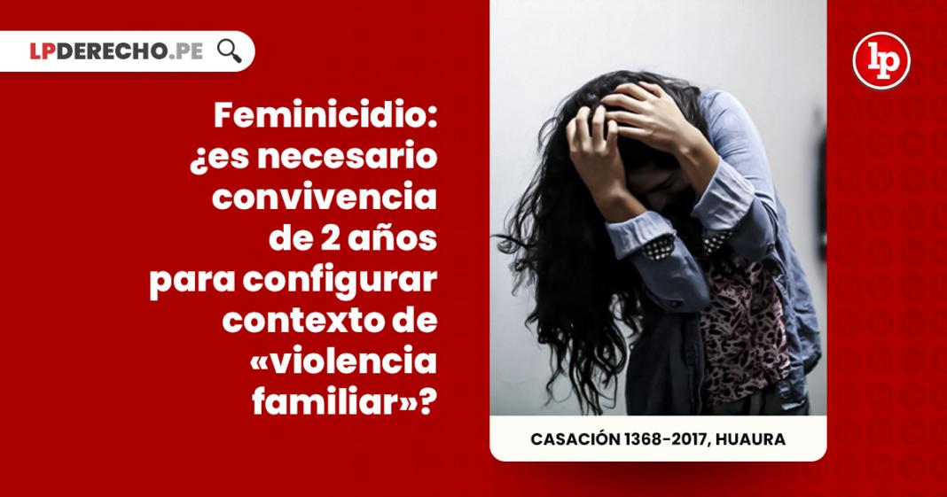 Feminicidio: ¿es necesario convivencia de 2 años para configurar contexto de «violencia familiar»?