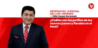 ¿Cuáles son los perfiles de los nuevos jueces y fiscales en el Perú?