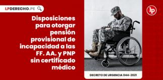 Disposiciones para otorgar pensión provisional de incapacidad a las FF. AA. y PNP sin certificado médico