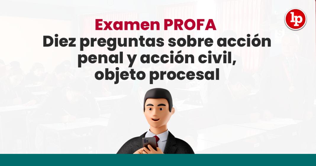 Examen PROFA: Diez preguntas sobre acción penal y acción civil, objeto procesal