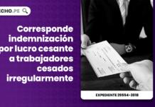 Corresponde indemnización por lucro cesante a trabajadores cesados irregularmente