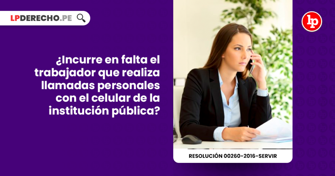 Incurre en falta el trabajador que realiza llamadas personales con el celular de la institucion publica-LP