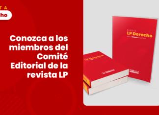 Conozca a los miembros del Comité Editorial de la revista LP Derecho