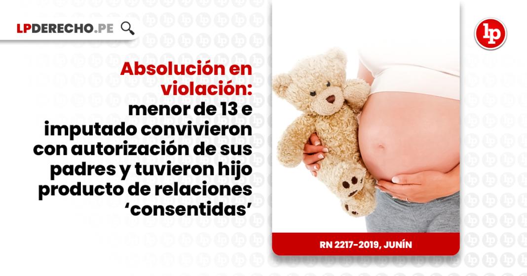 Absolución en violación: menor de 13 e imputado convivieron con autorización de sus padres y tuvieron hijo producto de relaciones 'consentidas'