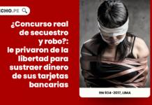 ¿Concurso real de secuestro y robo?: le privaron de la libertad para sustraer dinero de sus tarjetas bancarias