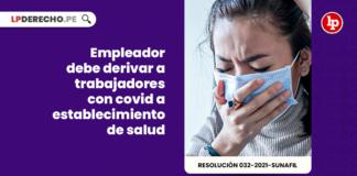 Empleador debe derivar a trabajadores con covid a establecimiento de salud. No hacerlo constituye infracción insubsanable