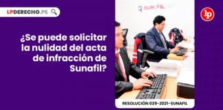 Se puede solicitar la nulidad del acta de infraccion de Sunafil-laboral-LP
