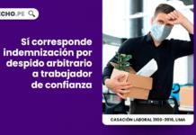 Si corresponde indemnizacion por despido arbitrario a trabajador de confianza-laboral-LP