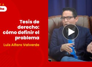 Tesis de derecho: cómo definir el problema, por Luis Alfaro Valverde