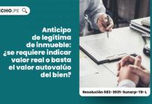 anticipo-legitima-inmueble-requiere-indicar-valor-real-valor-autovaluo-bien-resolucion-583-2021-sunarp-tr-l-LP