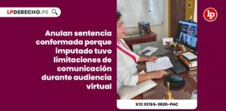 anulan-sentencia-conformada-imputado-limitaciones-comunicacion-audiencia-virtual-expediente-01765-2020-phc-tc-LPDERECHO
