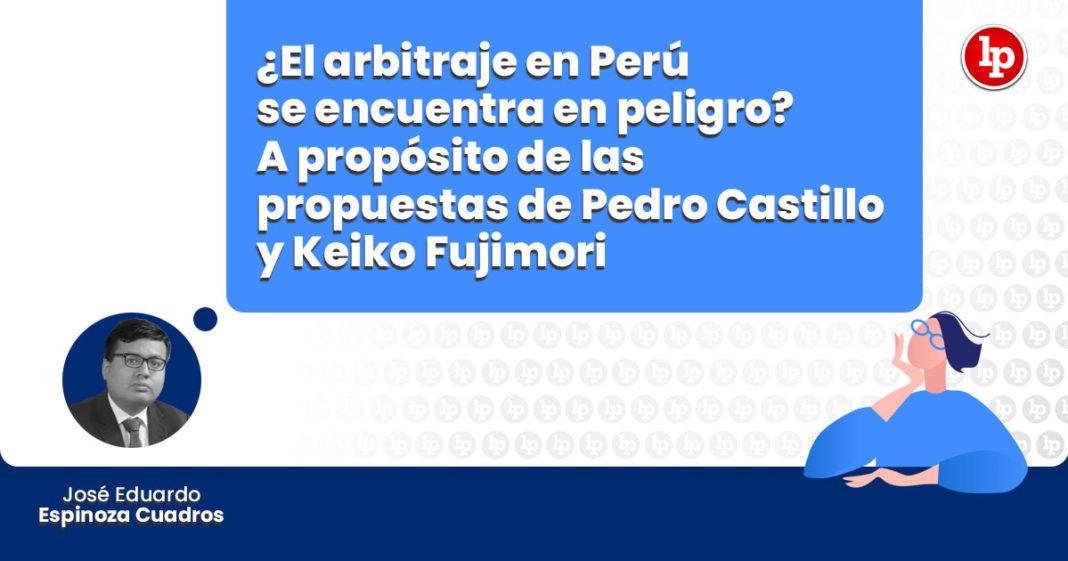 arbitraje peru encuentra peligro proposito propuestas pedro castillo keiko fujimori LP