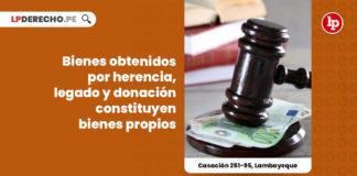 bienes-obtenidos-herencia-legado-donacion-bienes-propios-casacion-251-95-lambayeque-LP