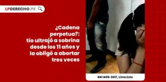 cadena-perpetua-tio-ultrajo-sobrina-11-anos-obligo-abortar-tres-veces-LP